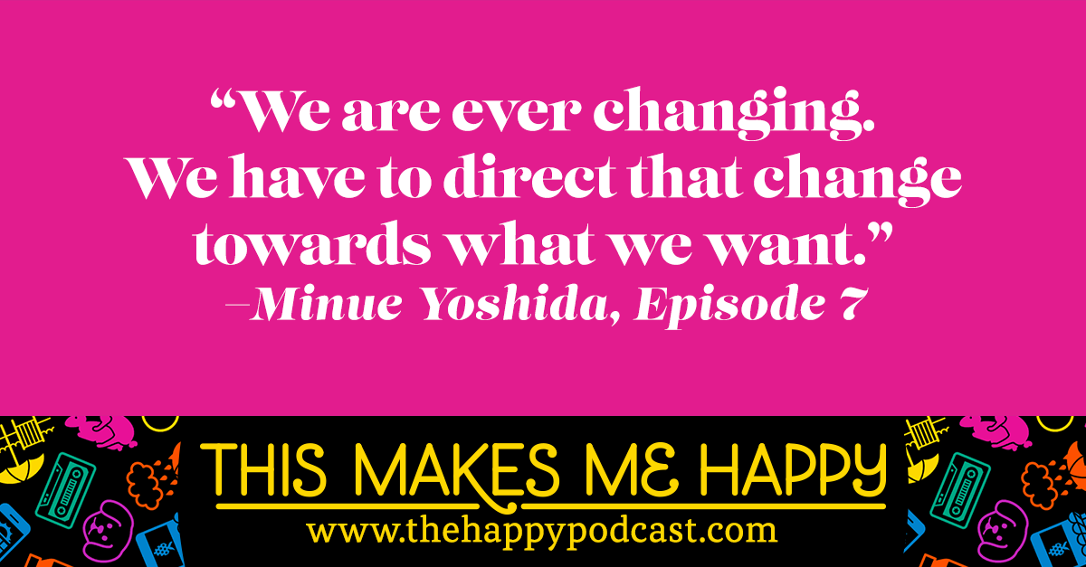 """We are ever changing. We have to direct that change towards what we want."""